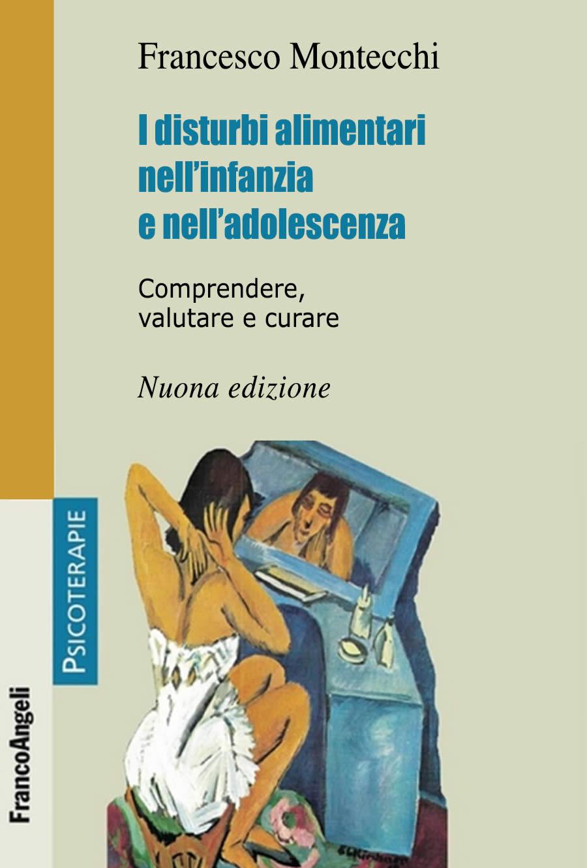 AISPT - Francesco MontecchiI - Disturbi alimentari nell'infanzia e nell'adolescenza - Nuova Edizione